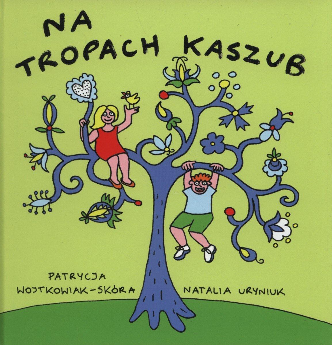 """""""Na tropach kaszub"""" - okładka ksiązki Patrycji Wojtkowiak-SKóry i Natali Uryniuk"""