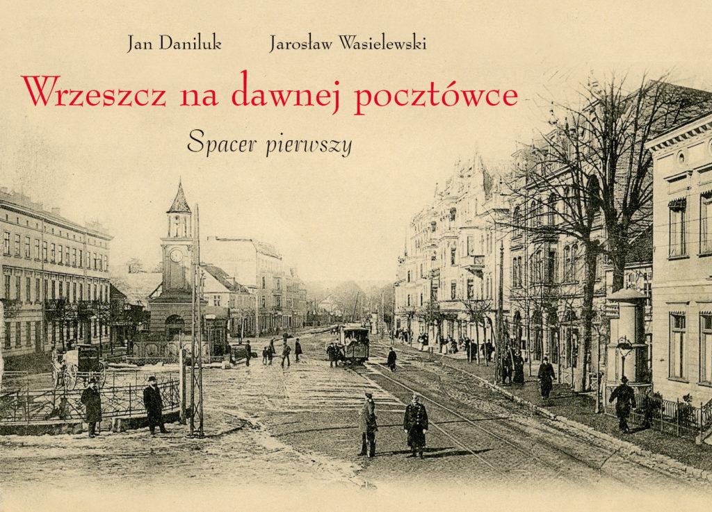 Wrzeszcz na dawnej pocztówce. Spacer pierwszy, Jan Daniluk, Jarosław Wasielewski, Wydawnictwo Oskar, 2014.